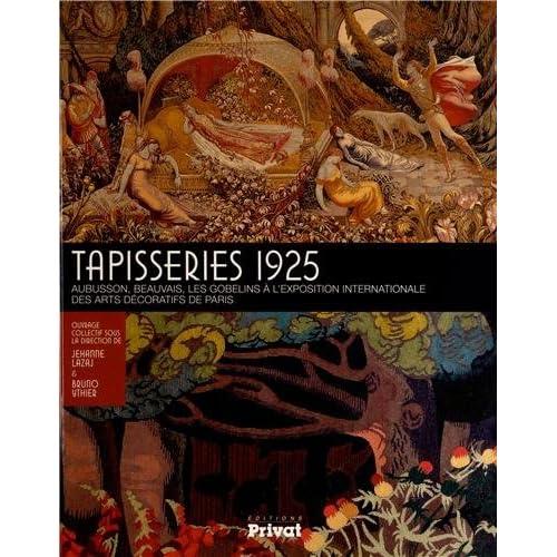 Tapisseries 1925 : Aubusson, Beauvais, les Gobelins à l'Exposition internationale des arts décoratifs de Paris