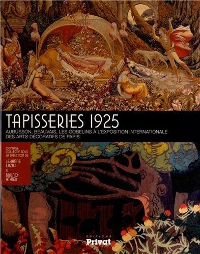 Tapisseries 1925 : Aubusson, Beauvais, les Gobelins à l'Exposition internationale des arts décoratifs de Paris par Jehanne Lazaj