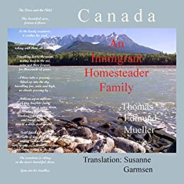 Canada — An Immigrant Homesteader Family (English Edition) di [Mueller, Thomas Edmund]
