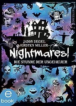 Nightmares! Die Stunde der Ungeheuer: Band 3 von [Segel, Jason, Miller, Kirsten]