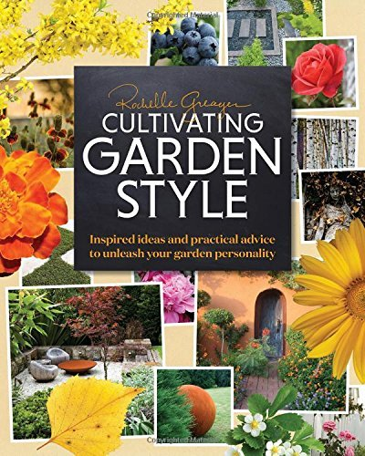 Cultivating Garden Style: Inspired Ideas and Practical Advice to Unleash Your Garden Personality by Rochelle Greayer (October 07,2014)