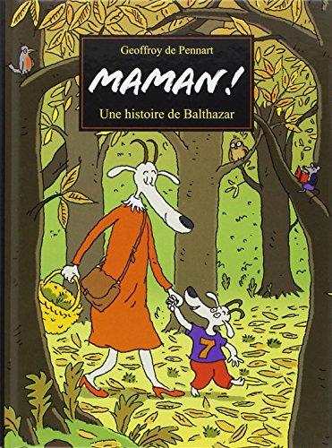 Maman ! : Une histoire de Balthazar