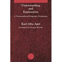 Understanding and Explanation (Studies in Contemporary German Social Thought): A Transcendental-Pragmatic Perspective