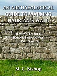 An Archaeological Guide to Walking Hadrian's Wall from Wallsend to Bowness-on-Solway (East to West) (Per Lineam Valli Book 3)