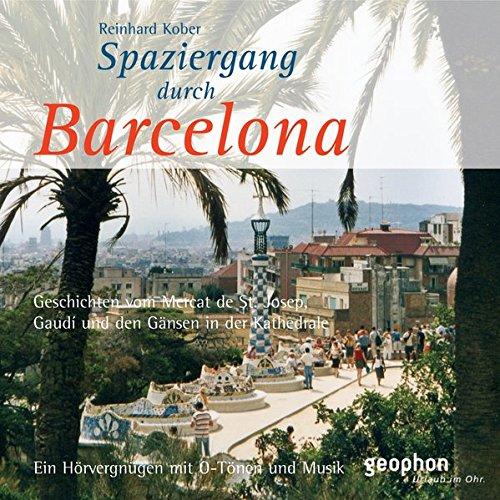 Spaziergang durch Barcelona. CD: Ein Hörvergnügen mit O-Tönen und Musik (Spaziergänge)