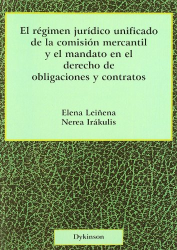 El Régimen Jurídico Unificado De La Comisión Mercantil Y El Mandato En El Derecho De Obligaciones Y Contratos