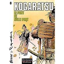 Kogaratsu, tome 0 : Le Pont de nulle part