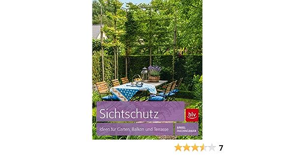 Sichtschutz Ideen Fur Garten Balkon Und Terrasse Amazon De Faschingbauer Barbel Bucher
