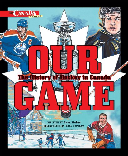 Our Game: The History of Hockey in Canada (My Canada) por Dave Stubbs