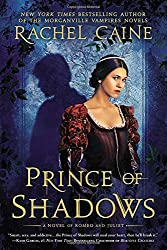 Prince of Shadows: A Novel of Romeo and Juliet by Rachel Caine (2015-02-03)