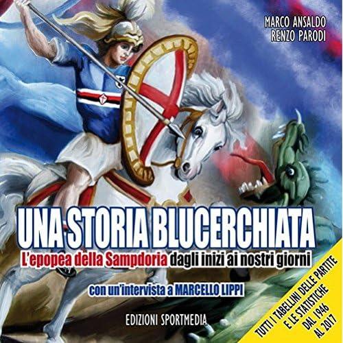 Una Storia Blucerchiata. L'epopea Della Sampdoria Dagli Inizi Ai Nostri Giorni