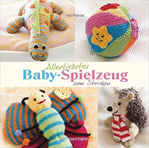 Allerliebstes Baby-Spielzeug: zum Stricken - Decken Häkeln