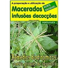 Macerados, infusões, decocções: Remédios biodinâmicos contra pragas de vegetais (Cultivar uma horta Livro 18305) (Portuguese Edition)