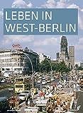Leben in West-Berlin: Alltag in Bildern 1945-1990