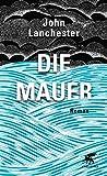 Buchinformationen und Rezensionen zu Die Mauer: Roman von John Lanchester