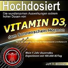 Hochdosiert - Die wundersamen Auswirkungen extrem hoher Dosen von Vitamin D3