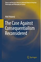 The Case Against Consequentialism Reconsidered (Theory and Decision Library A: Book 51) (English Edition) Kindle Ausgabe