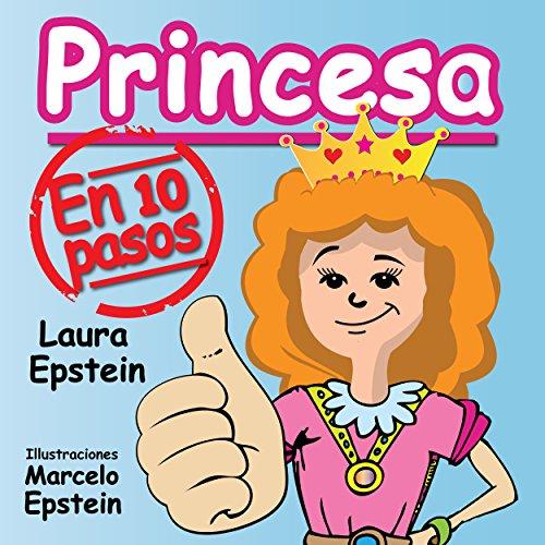 Libro infantil ilustrado: Princesa. En 10 Pasos - En Español (3 a 7 años) (Pequeños Lectores n 1)