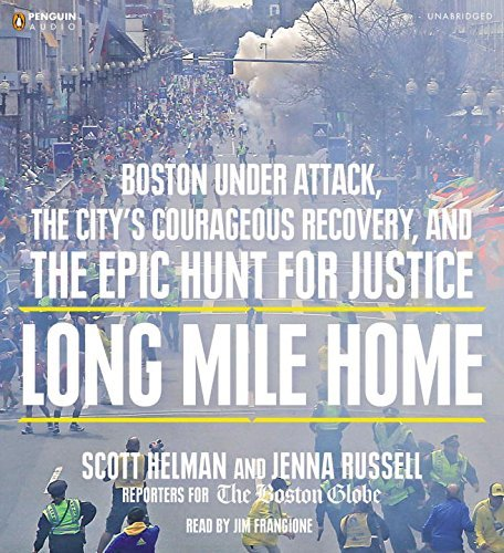 Long Mile Home: Boston Under Attack, the City's Courageous Recovery, and the Epic Hunt for Justice by Scott Helman (2014-04-01)