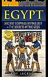 Egypt : Egyptian Mythology and The Secrets Of The Gods (Egyptian History, Folklore, Myths and Legends, Pyramids, Egypt, Rome)