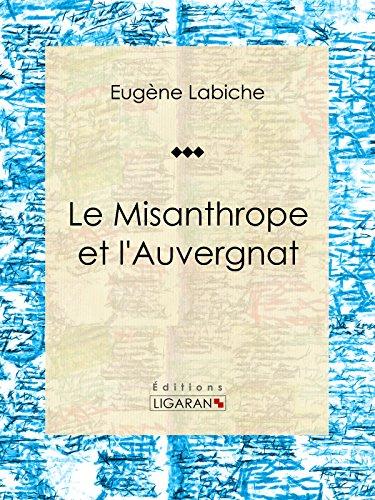 Le Misanthrope et l'Auvergnat: Pièce de théâtre comique par Eugène Labiche