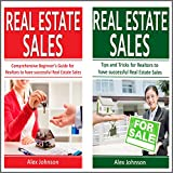 Real Estate Sales: 2 Manuscripts in 1: The Beginner's Guide + Tips and Tricks for Realtors to have Successful Real Estate Sales