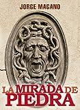 LA MIRADA DE PIEDRA: (Jaime Azcárate #3)  Novela ganadora del Primer Premio para Autores Independientes 2014