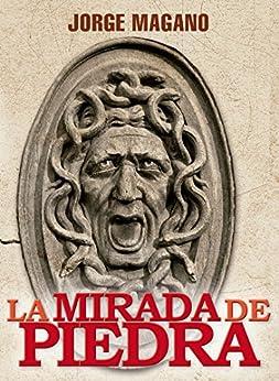 LA MIRADA DE PIEDRA: (Jaime Azcárate #3) Novela ganadora del Primer Premio para Autores Independientes 2014 (Spanish Edition) by [Magano, Jorge]