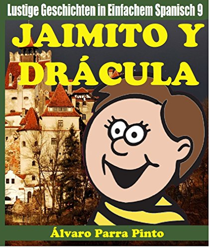 Lustige Geschichten in Einfachem Spanisch 9: Jaimito y Drácula (Spanisches Lesebuch für Anfänger) por Álvaro Parra Pinto