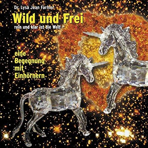 Wild und Frei, Rein und Klar Ist die Welt