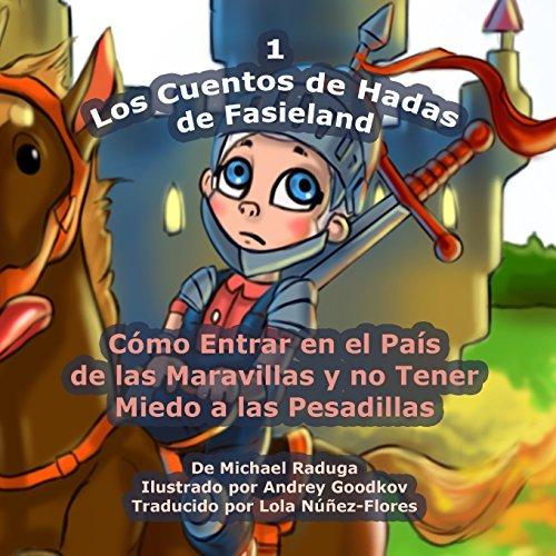 Los Cuentos de Hadas de Fasieland - 1: Cómo Entrar en el País de las Maravillas y no Tener Miedo a las Pesadillas: Volume 1