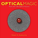 Optical Magic: More Than 300 Optical Illusions by Robert K. Ausbourne (2014-11-04)