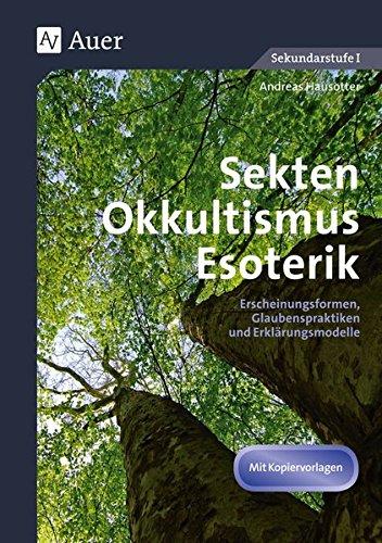 Sekten, Okkultismus, Esoterik: Erscheinungsformen, Glaubenspraktiken und Erklärungsmodelle (7. bis 10. Klasse)