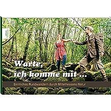Warte, ich komme mit...: Sinnliches Rundwandern durch Mittelhessens Natur