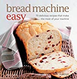 Bread Machine Easy: 70 delicious recipes that make the most of your machine (English Edition)