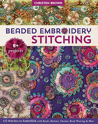 Beaded Embroidery Stitching: 125 Stitches to Embellish with Beads, Buttons, Charms, Bead Weaving & More; 8+ Projects (English Edition)