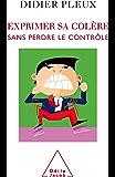 Exprimer sa colère sans perdre le contrôle (PSYCHOLOGIE)