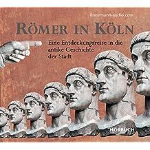 Römer in Köln: Eine Entdeckungsreise in die antike Geschichte der Stadt