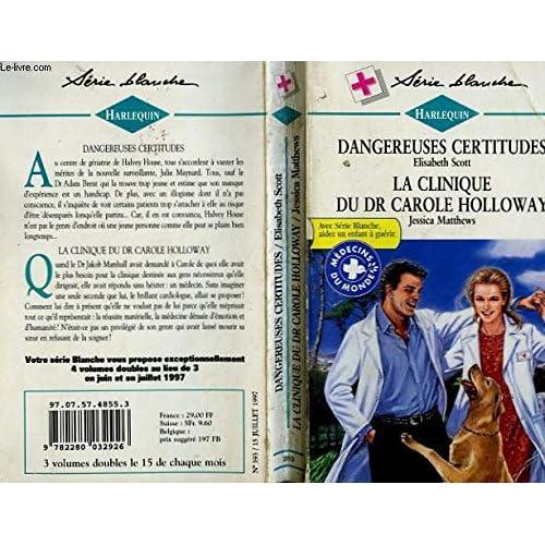 Dangereuses certitudes suivi par La clinique du Dr Carole Holloway : Collection : Harlequin série blanche n° 393