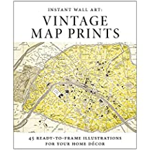 Instant Wall Art - Vintage Map Prints: 45 Ready-To-Frame Illustrations for Your Home Decor