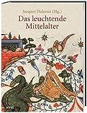 Das leuchtende Mittelalter - Jacques Dalarun