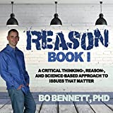 Reason: Book I: A Critical Thinking-, Reason-, and Science-Based Approach to Issues That Matter