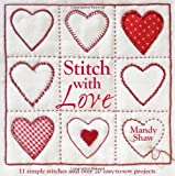 Stitch with Love: 11 Simple Stitches and Over 20 Easy-to-Sew Projects by Shaw, Mandy (2011) Paperback