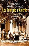 Les Français d'Algérie: de 1830 à aujourd'hui