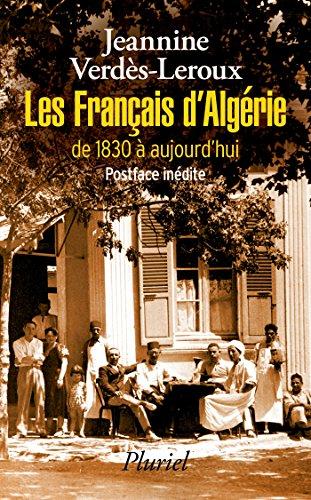 Les Français d'Algérie: de 1830 à aujourd'hui par Jeannine Verdès-Leroux