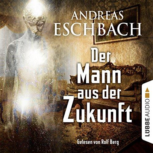 Buchseite und Rezensionen zu 'Der Mann aus der Zukunft' von Andreas Eschbach