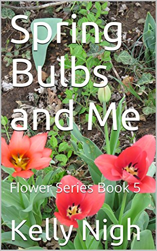 Spring Bulbs And Me: Flower Series Book 5 por Kelly Nigh epub