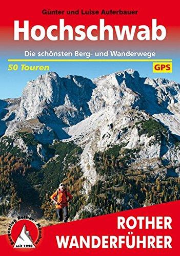 Hochschwab: Die schönsten Wanderungen und Bergtouren. 50 Touren (Rother Wanderführer)