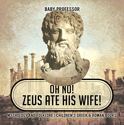 Oh No! Zeus Ate His Wife! Mythology and Folklore | Children's Greek & Roman Books (English Edition)