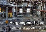Vergangene Zeiten - Die Kölner Clouth-Werke (Wandkalender 2019 DIN A2 quer): Spektakuläre historischen Aufnahmen der Clouth Gummiwerke AG in Köln (Monatskalender, 14 Seiten ) (CALVENDO Orte)